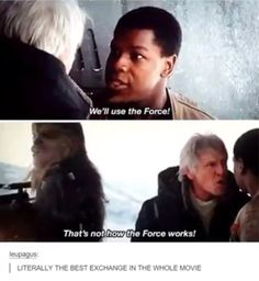 Not sure if it's the best exchange, but definitely one of the funniest moments of Star Wars: The Force Awakens.