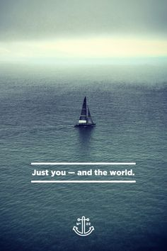 Just you... and the world.