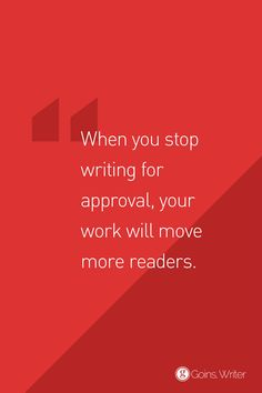 When you stop writing for approval, your work will move more readers. https://goinswriter.com/love