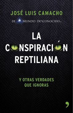 la conspiración reptiliana y otras verdades que ignoras - José Luis Camacho