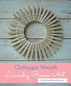 Clothespin Wreath...cute for the laundry room...could spray paint it a funky color...