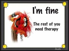 """) muppets Animal quote """"Im fine, its the rest of you that need therapy. Thats The Way, Just For Laughs, Akita, Laugh Out Loud, The Funny, Crazy Funny, Super Funny, Make Me Smile, In This World"""