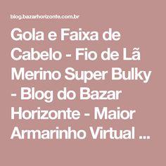 Gola e Faixa de Cabelo - Fio de Lã Merino Super Bulky - Blog do Bazar Horizonte - Maior Armarinho Virtual do Brasil