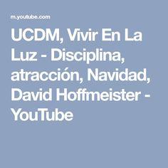 UCDM, Vivir En La Luz - Disciplina, atracción, Navidad, David Hoffmeister - YouTube