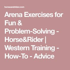 Arena Exercises for Fun & Problem-Solving - Horse&Rider | Western Training - How-To - Advice