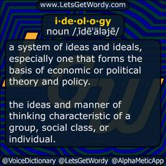 i·de·ol·o·gy noun /ˌīdēˈäləjē/  a #system of #ideas and #ideals especially one that forms the basis of #economic or #political #theory and #policy .  the ideas and manner of #thinking #characteristic of a #group #socialclass or #individual  #LetsGetWordy #DailyGFXDef #ideology
