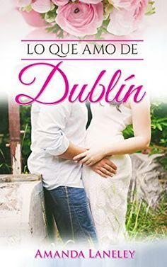La Guarida del Libro: RESEÑA: Lo que amo de Dublín de Amanda Laneley