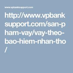 http://www.vpbanksupport.com/san-pham-vay/vay-theo-bao-hiem-nhan-tho/