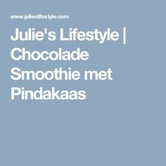 Julie's Lifestyle | Chocolade Smoothie met Pindakaas