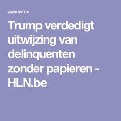 Trump verdedigt uitwijzing van delinquenten zonder papieren - HLN.be