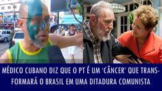 Médico cubano diz que o PT é um 'câncer' que transformará o Brasil em um...