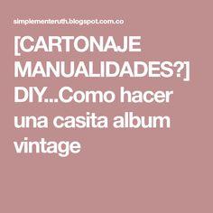 [CARTONAJE MANUALIDADES✄]DIY...Como hacer una casita album vintage