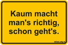 Kaum macht man's richtig, schon geht's. ... gefunden auf https://www.istdaslustig.de/spruch/2045 #lustig #sprüche #fun #spass