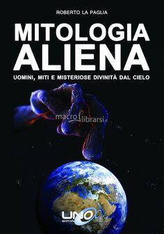 Roberto La Paglia - Uomini, miti e misteriose divinità dal cielo. - ★★★★★