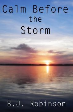 Calm Before the Storm (Storms of Life, Volume 1) by B. J. Robinson, http://www.amazon.com/dp/B00BJWSF5A/ref=cm_sw_r_pi_dp_k-Gorb06EEB7E