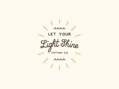 Dribbble - Let your light shine by Josh Warren Bible Verse Typography, Bible Verses Quotes, Faith Quotes, Shine Quotes, Light Quotes, Quotes About Light, 16 Tattoo, Tattoos, Give Me Jesus