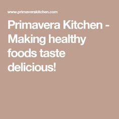 Primavera Kitchen - Making healthy foods taste delicious!