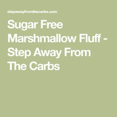 Sugar Free Marshmallow Fluff - Step Away From The Carbs