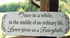 Once in a while...Fairytale Wedding signs Decorations Love Vintage Cottage 8x26. $44.95, via Etsy.