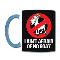 I Ain't Afraid Of No Goat Coffee & Tea Mug