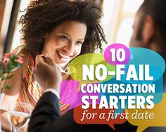 10 No-Fail Conversation Starters for a First Date - Because there's nothing worse than sitting across from a handsome stranger and hearing radio silence.