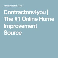 Contractors4you | The #1 Online Home Improvement Source