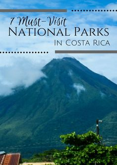 The top 7 national parks to visit next time you travel to Costa Rica, starting with  Arenal Volcano