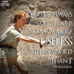 """You've always said there is no man more useless with a sword than I."" Pythagoras ~ Atlantis"