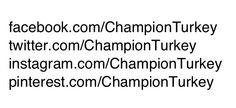 facebook.com/ChampionTurkey   twitter.com/ChampionTurkey instagram.com/ChampionTurkey pinterest.com/ChampionTurkey