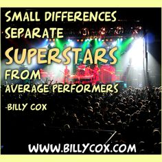 """Small differences separate superstars from average performers.""- BillyCox"