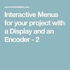 Interactive Menus for your project with a Display and an Encoder - 2