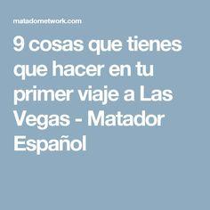 9 cosas que tienes que hacer en tu primer viaje a Las Vegas - Matador Español