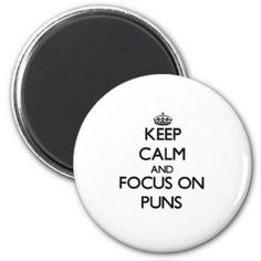 Keep Calm and focus on Puns 2 Inch Round Magnet