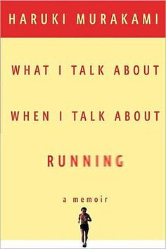 What I Talk About When I Talk About Running - by HARUKI MURAKAMI