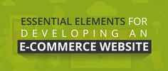 Essential Elements for Developing an E-Commerce Website