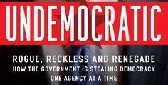 Rogue, Reckless, and Renegade: How the Government is Stealing Your Democracy and How You Can Fight Back