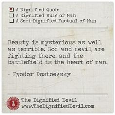 """""""...and the battlefield is the heart of man.""""- Fyodor Dostoevsky"""