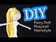 DIY Fairy Doll for New Years Emilie Lefler YouTube video 4:04min After a few requests on how to make a DIY fairy doll ponytail... here it is. The hair on doll making is the toughest part. I hope that you enjoy the DIY fair...