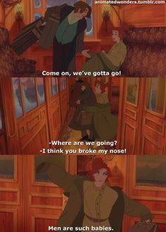 "Anastasia, the one old-school fairy tale movie to show men as they really are. lol ""Men are such babies!"" XD"