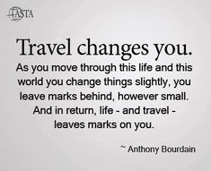 """Travel changes you..."""