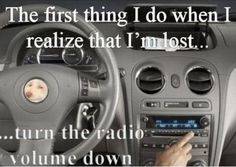 I totally do this...I also turn the radio down when I'm driving somewhere unfamiliar!