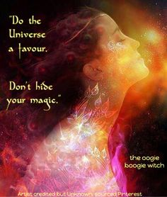 Your magic should always be on display. Never hide it!