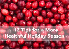 There's a lot to do around the holidays. To help you keep you and your health a priority, here are 12 healthy tips for the coming weeks.