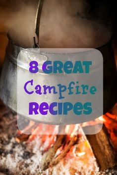 Campfire recipes -- everything from pizza to quesadillas -- and dessert!