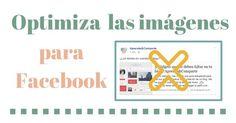 Optimiza las imágenes para publicaciones en Facebook.