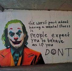 The worst part of having a mental illness is people expect you to behave as if you dont, Joker, mental disorder Joker Und Harley, Le Joker Batman, Harley Quinn And The Joker, Gotham Batman, Batman Art, Batman Robin, Joker Poster, Joaquin Phoenix, Photos Joker