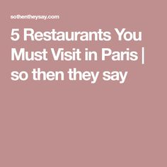 5 Restaurants You Must Visit in Paris | so then they say