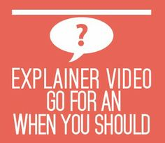 When should you go for an explainer video?