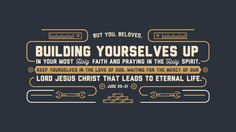 But you, beloved, building yourselves up in your most holy faith and praying in the Holy Spirit, keep yourselves in the love of God, waiting for the mercy of our Lord Jesus Christ that leads to eternal life. —Jude 20–21