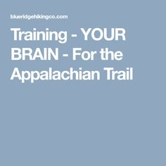 Training - YOUR BRAIN - For the Appalachian Trail Appalachian Trail Map, Trail Maps, Hiking Training, Train Your Brain, Tips, Backpacking, Camping, Places, Outdoor